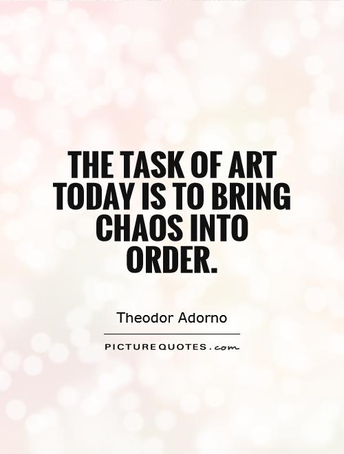 The task of art today is to bring chaos into order | Picture ...