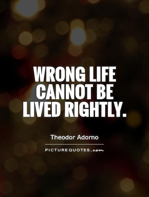 Wrong life cannot be lived rightly Picture Quote #1
