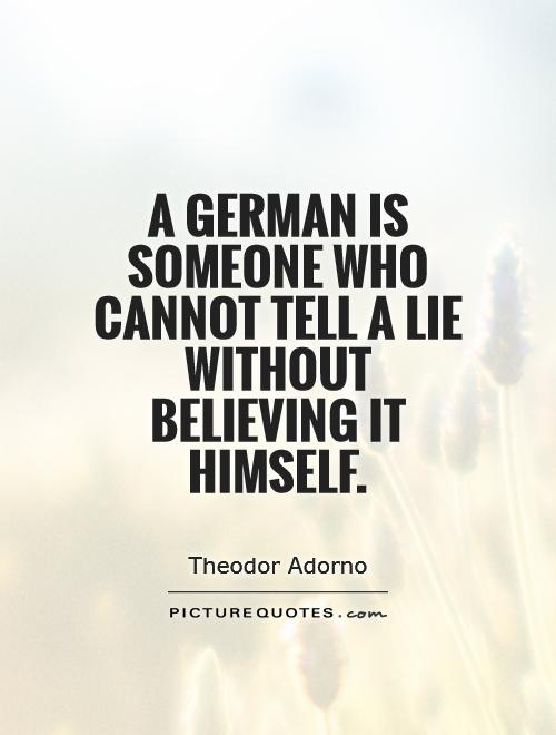 A German is someone who cannot tell a lie without believing it himself Picture Quote #1