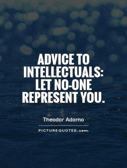 Advice to intellectuals: let no-one represent you Picture Quote #1