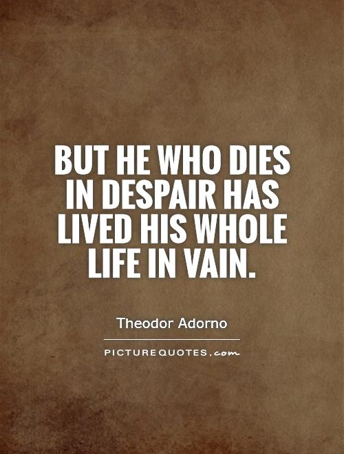 But he who dies in despair has lived his whole life in vain Picture Quote #1