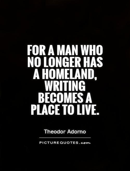 For a man who no longer has a homeland, writing becomes a place to live Picture Quote #1