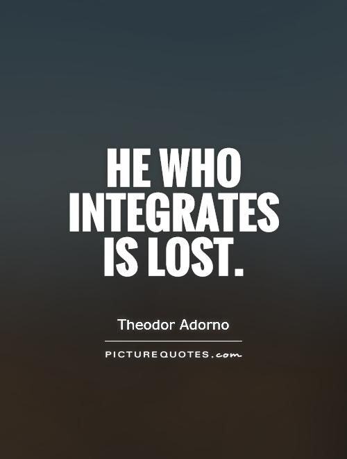 He who integrates is lost Picture Quote #1