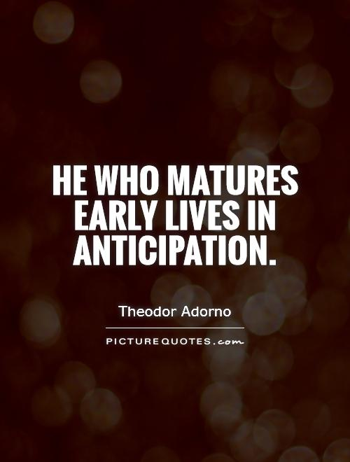 He who matures early lives in anticipation Picture Quote #1