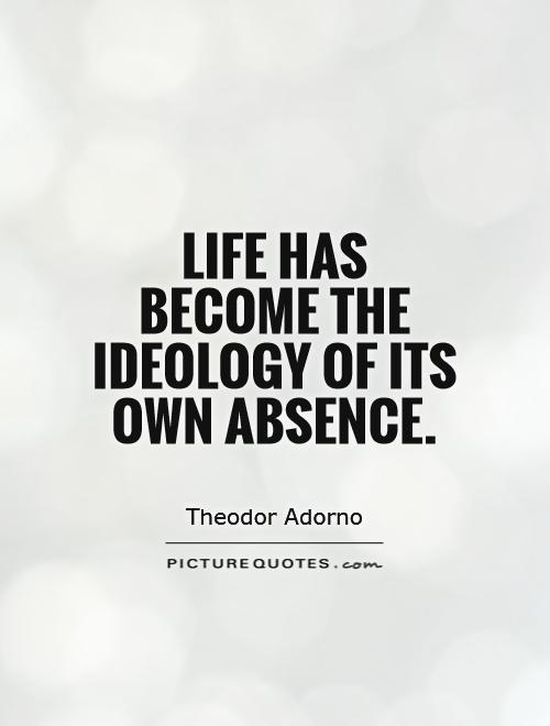 Life has become the ideology of its own absence Picture Quote #1