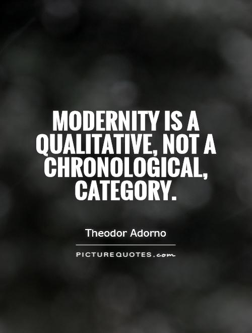 Modernity is a qualitative, not a chronological, category Picture Quote #1