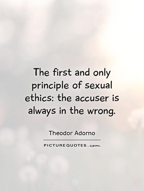 The first and only principle of sexual ethics: the accuser is always in the wrong Picture Quote #1