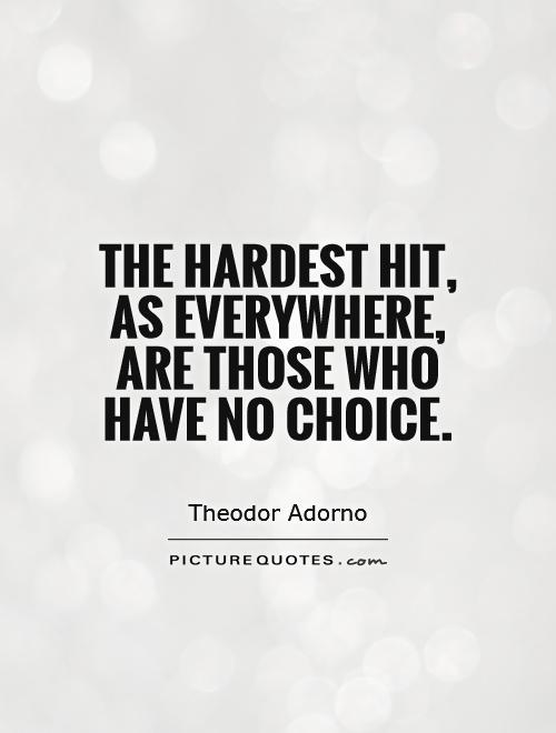 The hardest hit, as everywhere, are those who have no choice Picture Quote #1