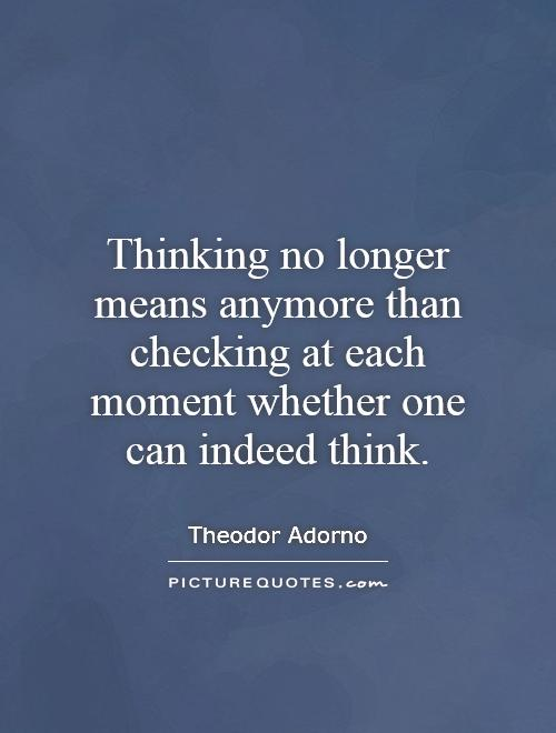 Thinking no longer means anymore than checking at each moment whether one can indeed think Picture Quote #1
