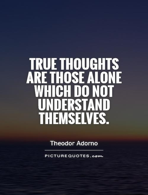 True thoughts are those alone which do not understand themselves Picture Quote #1