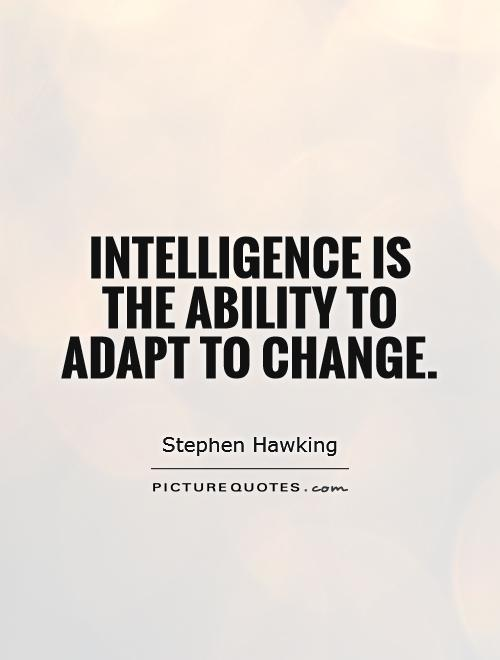 Intelligence is the ability to adapt to change Picture Quote #1