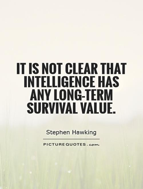 It is not clear that intelligence has any long-term survival value Picture Quote #1