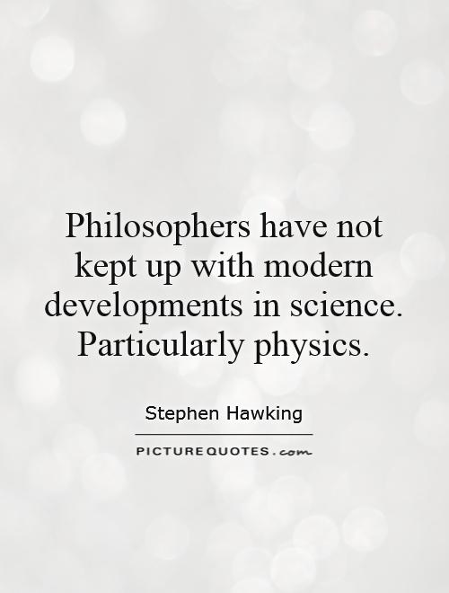 Philosophers have not kept up with modern developments in science. Particularly physics Picture Quote #1