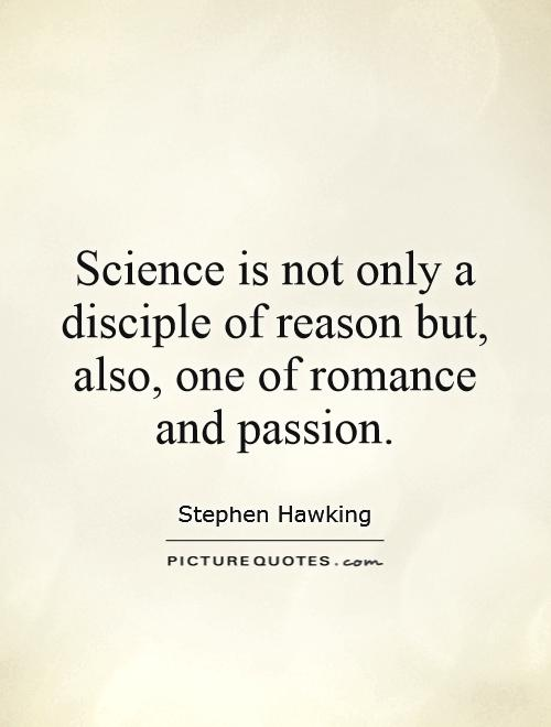 Science is not only a disciple of reason but, also, one of romance and passion Picture Quote #1
