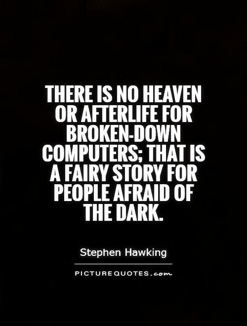 There is no heaven or afterlife for broken-down computers; that is a fairy story for people afraid of the dark Picture Quote #1