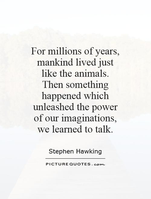 mankind or just animals The bible teaches us that god created animals they aren't the product of  happenstance or fortuitous natural processes any more than humans.