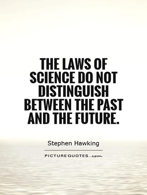 The laws of science do not distinguish between the past and the future Picture Quote #1