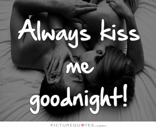 Always kiss me goodnight Picture Quote #2