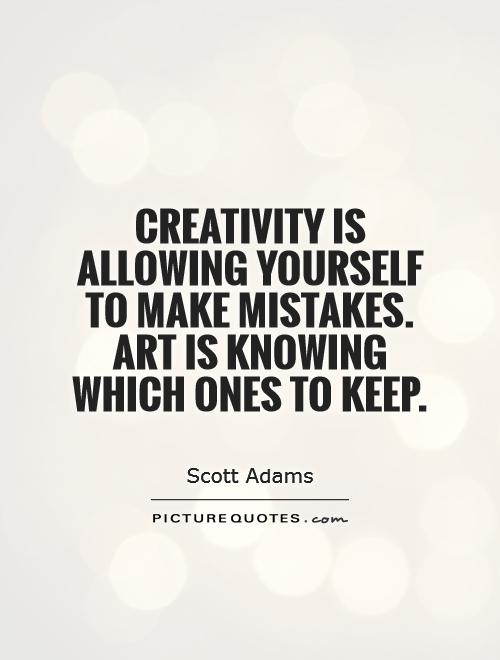 Creativity is allowing yourself to make mistakes. Art is knowing which ones to keep Picture Quote #1