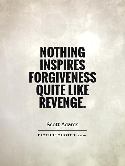 Nothing inspires forgiveness quite like revenge Picture Quote #1