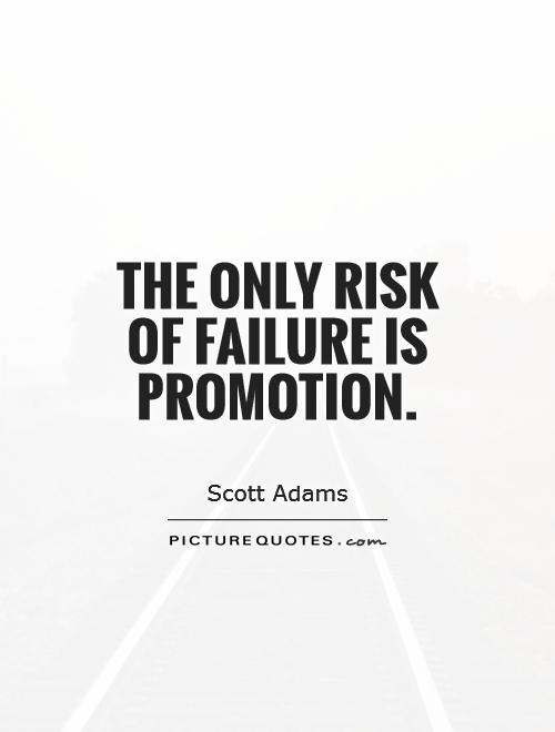 The only risk of failure is promotion | Picture Quotes