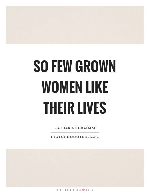 So few grown women like their lives Picture Quote #1