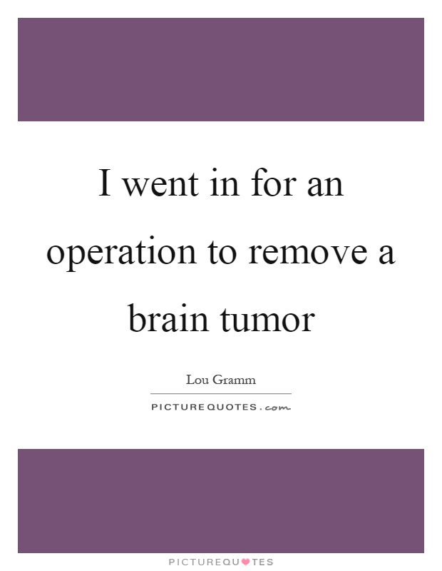 I went in for an operation to remove a brain tumor | Picture ...