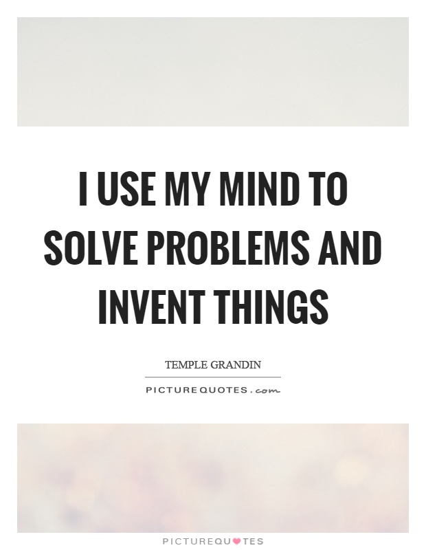 I use my mind to solve problems and invent things Picture Quote #1