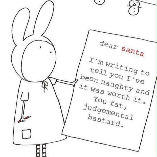 Dear Santa, I'm writing to tell you I've been naughty and it was worth it. You fat, judgmental bastard Picture Quote #1