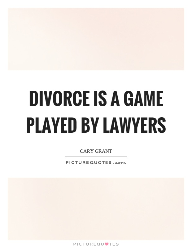 Divorce is a game played by lawyers Picture Quote #1