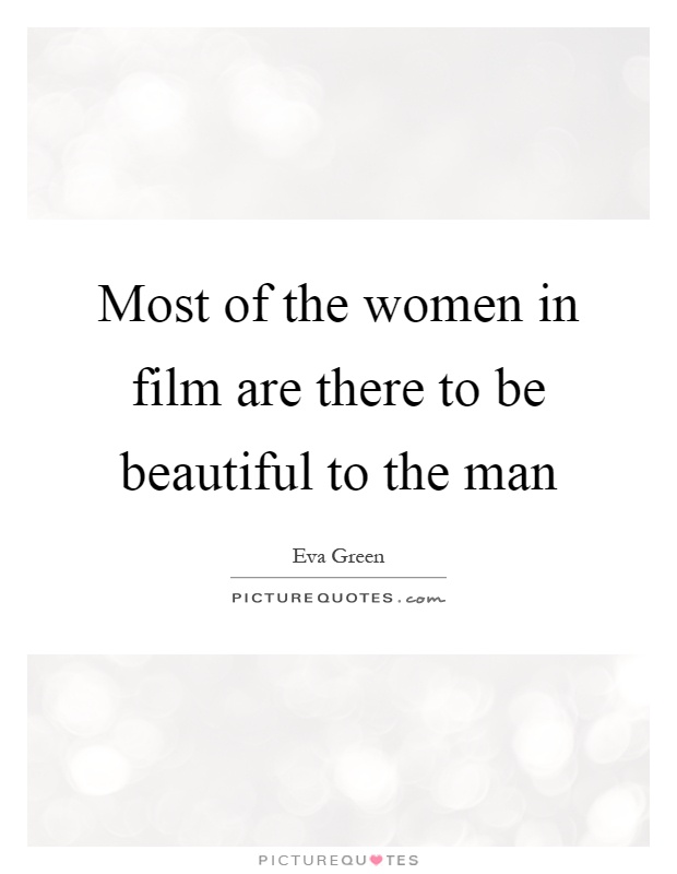Most of the women in film are there to be beautiful to the man Picture Quote #1