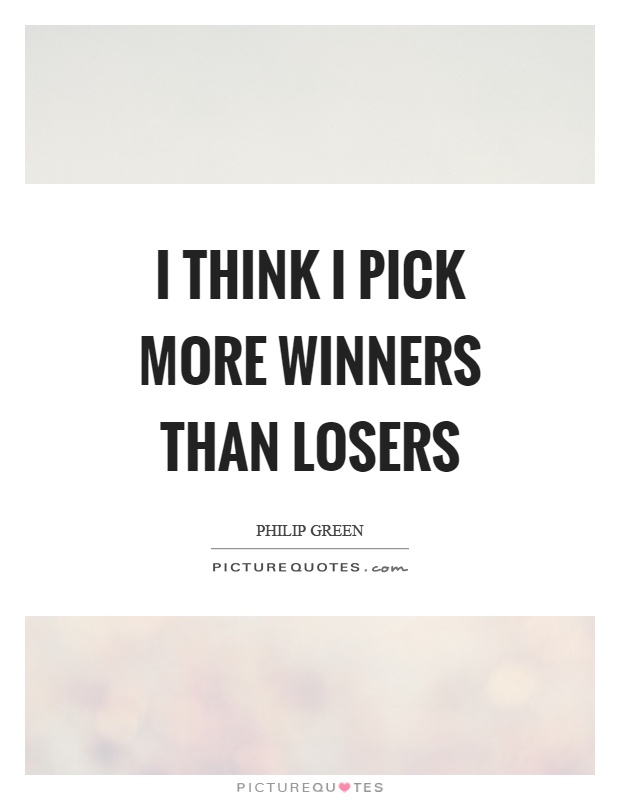 I think I pick more winners than losers Picture Quote #1