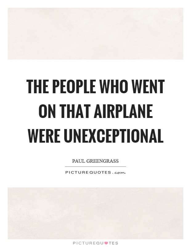 The people who went on that airplane were unexceptional Picture Quote #1