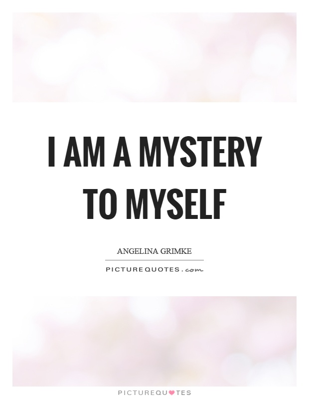 I Am A Mystery To Myself Picture Quotes Adorable Quotes Myself