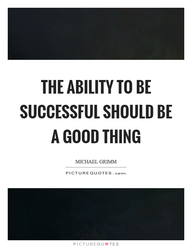 The ability to be successful should be a good thing Picture Quote #1