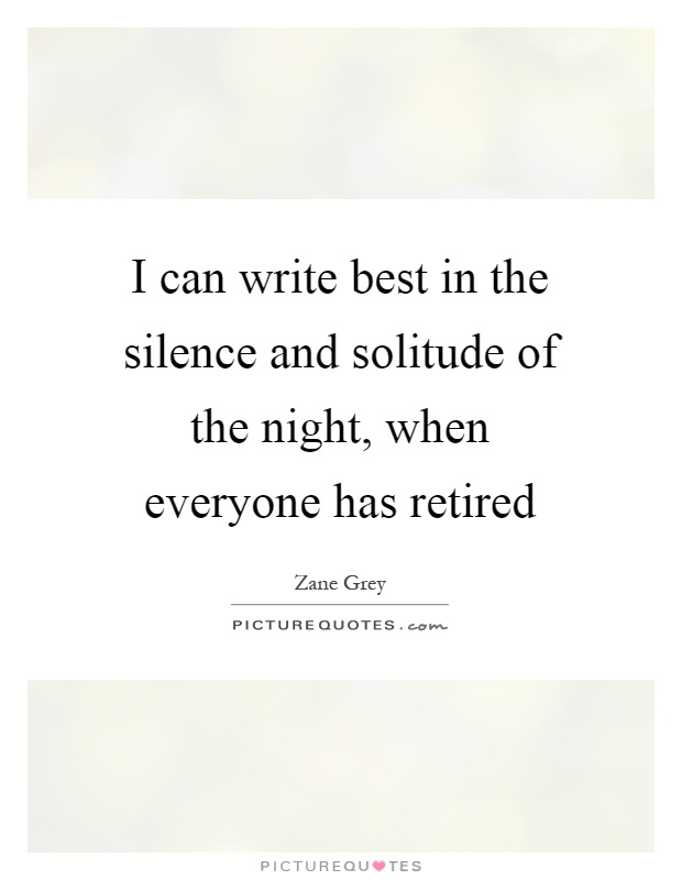 I can write best in the silence and solitude of the night, when everyone has retired Picture Quote #1