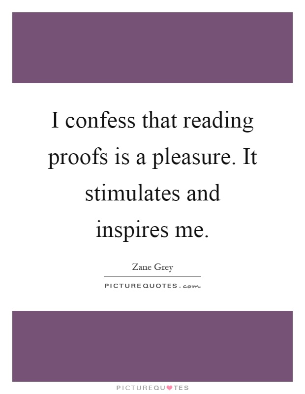 I confess that reading proofs is a pleasure. It stimulates and inspires me Picture Quote #1