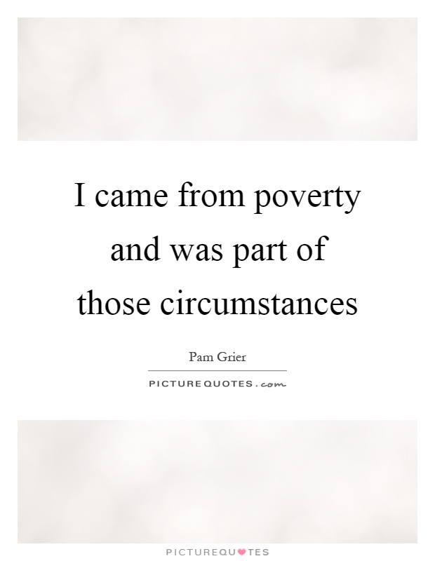 I came from poverty and was part of those circumstances Picture Quote #1