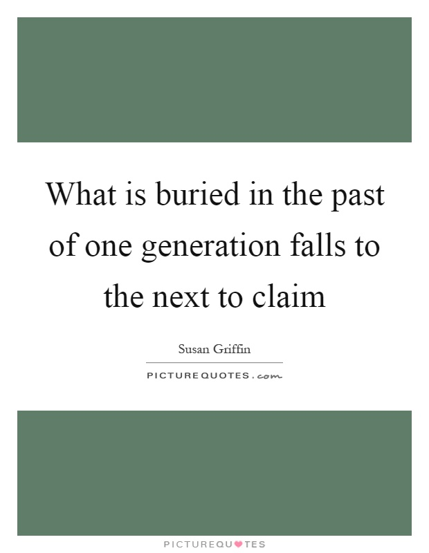 What is buried in the past of one generation falls to the next to claim Picture Quote #1