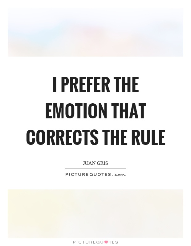 I prefer the emotion that corrects the rule Picture Quote #1