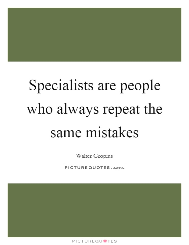 Specialists are people who always repeat the same mistakes Picture Quote #1