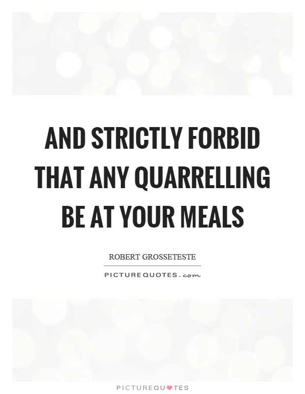 And strictly forbid that any quarrelling be at your meals Picture Quote #1