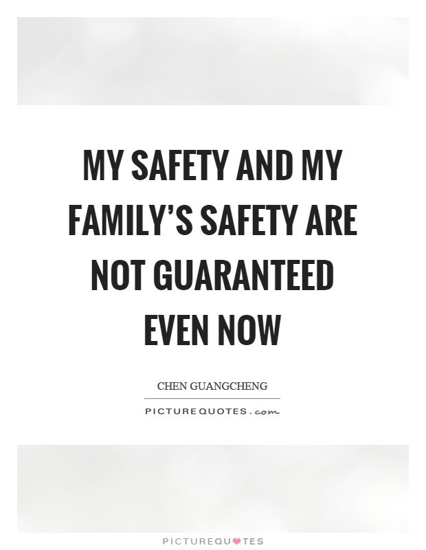My safety and my family's safety are not guaranteed even now Picture Quote #1