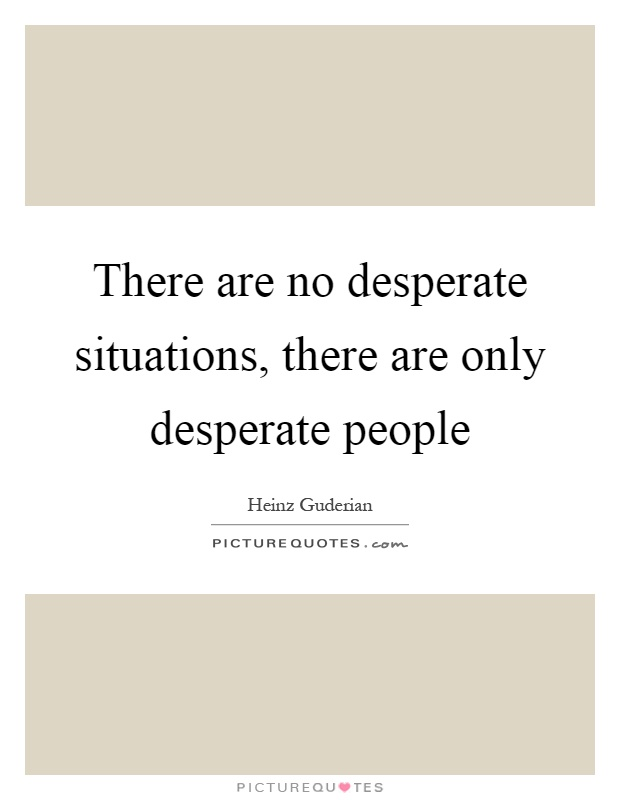 There are no desperate situations, there are only desperate people Picture Quote #1