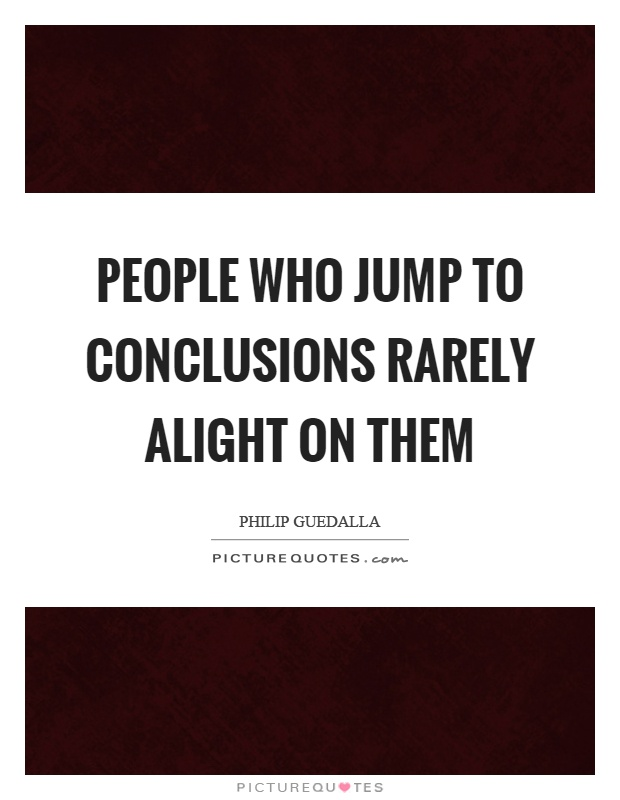 Jumping To Conclusions Quotes Jumping To Conclusions Quotes Brilliant Quotes About Jumping To .