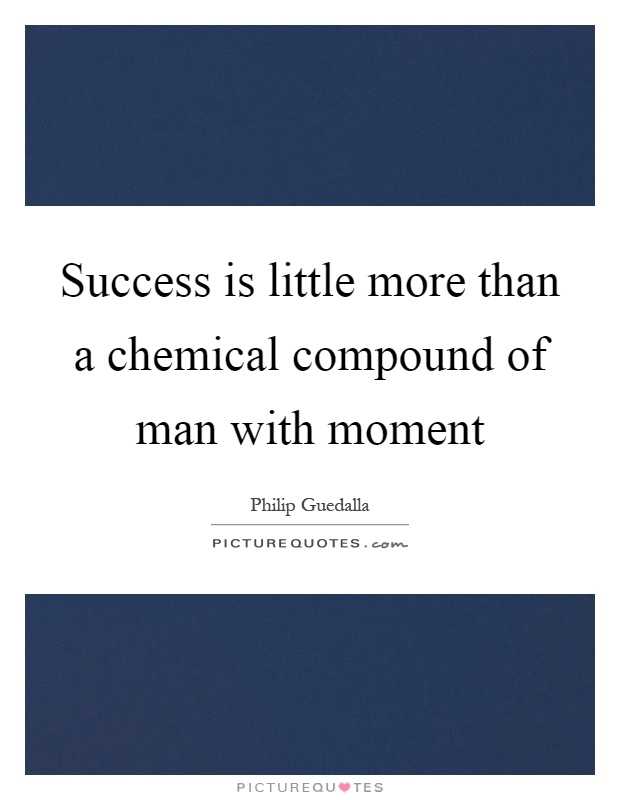 Success is little more than a chemical compound of man with moment Picture Quote #1