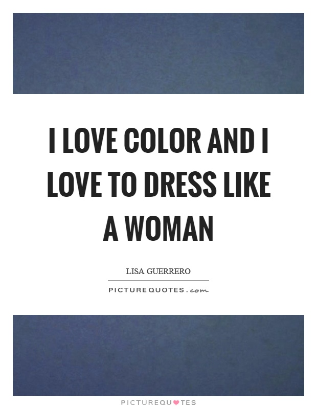 I love color and I love to dress like a woman Picture Quote #1