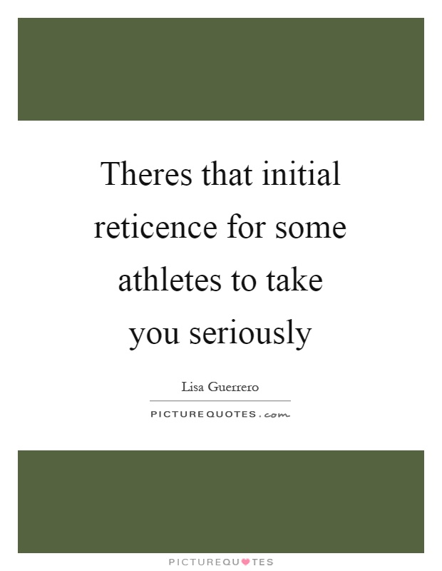 Theres that initial reticence for some athletes to take ...