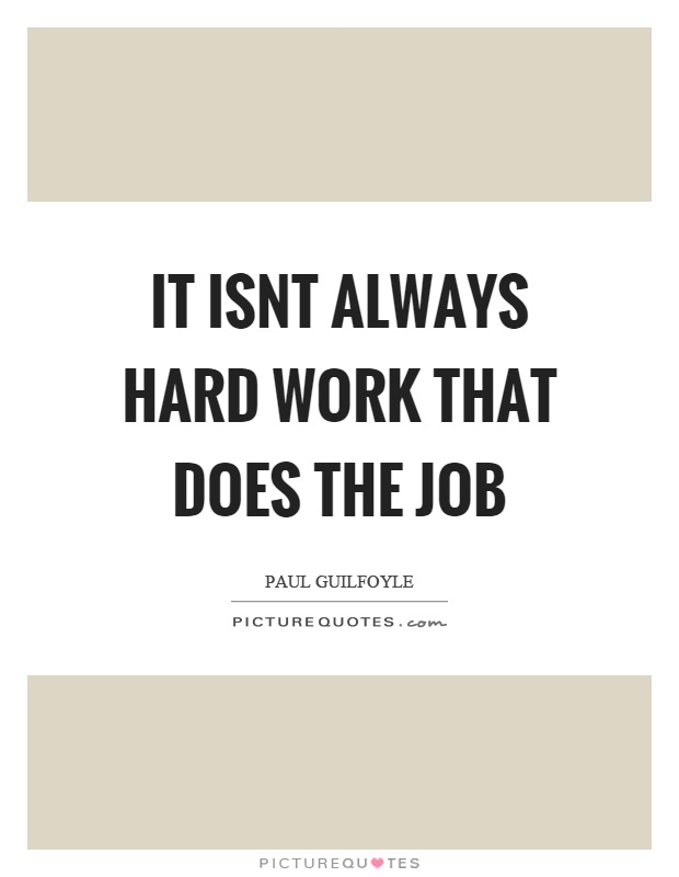 It isnt always hard work that does the job Picture Quote #1