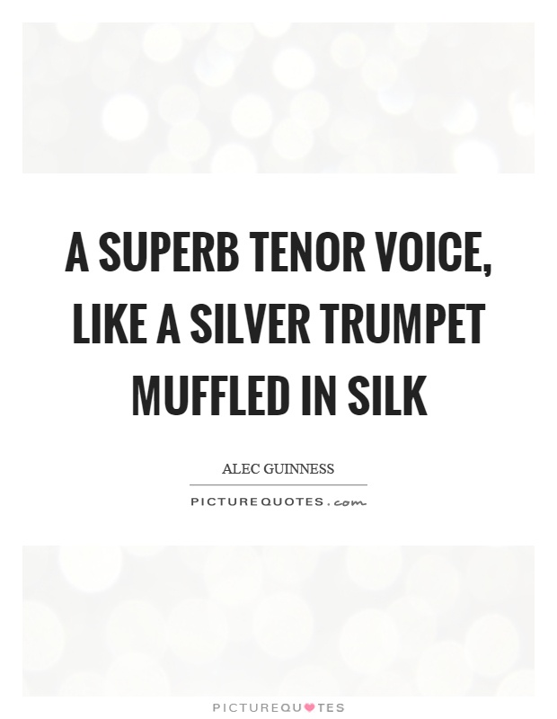 A superb tenor voice, like a silver trumpet muffled in silk Picture Quote #1